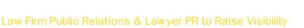 PR for Law Firms & Individual Attorney PR